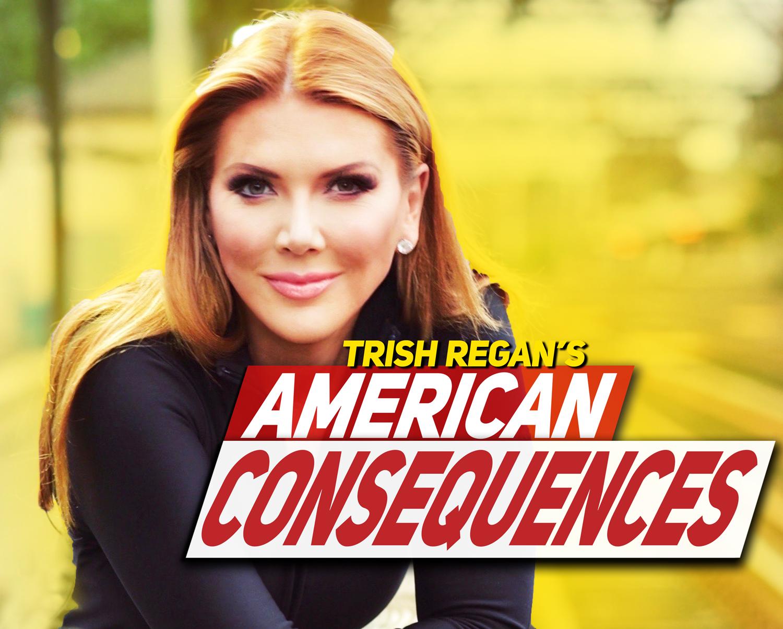 Trish Regan's American Consequences - Trailer